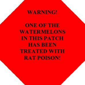 Warning! One of the watermelons in this patch has been treated with rat poison.